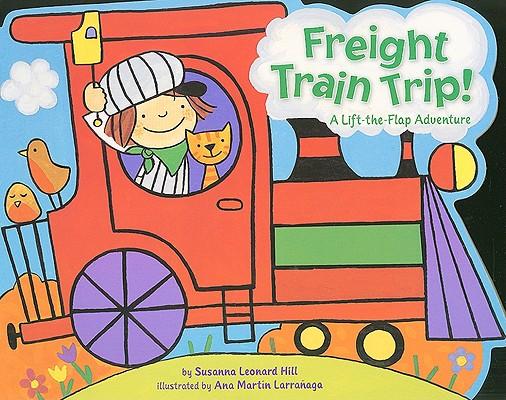 Freight Train Trip! By Hill, Susanna Leonard/ Larranaga, Ana Martfn (ILT)